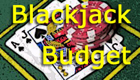 Blackjack budget